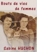 Sabine Huchon: Bouts de vies de femmes