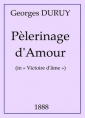 Georges Duruy: Pèlerinage D'Amour