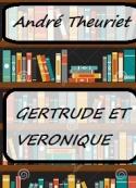 André Theuriet: Gertrude et Véronique
