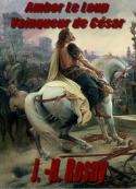 Joseph  henry Rosny_aîné: Ambor Le Loup Vainqueur de Cesar