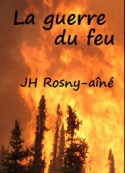 Joseph  henry Rosny_aîné: La guerre du feu