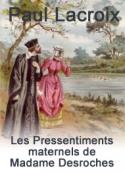 Paul Lacroix: Les Pressentiments maternels de Madame Desroches