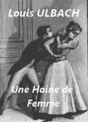 Louis Ulbach: Une haine de femme