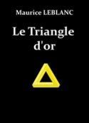 Maurice Leblanc: LEBLANC, Maurice – Le Triangle d'or