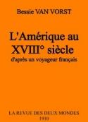 Bessie Van vorst: L'Amérique au XVIIIème siècle, d'après un voyageur français