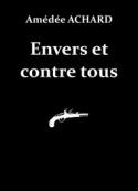 Amédée Achard: Envers et contre tous