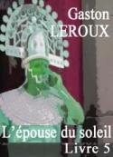 Gaston Leroux: L'épouse du soleil. Livre 5
