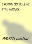 Maurice Renard: L'HOMME QUI VOULAIT ÊTRE INVISIBLE