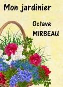 Octave Mirbeau: Mon jardinier