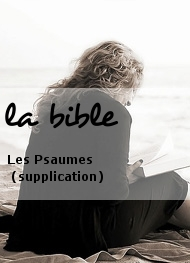 la bible - Les Psaumes (supplication)