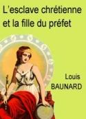 Louis Baunard: L'esclave chrétienne et la fille du préfet