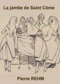 Pierre Rehm: La jambe de Saint Côme