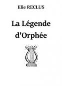 Elie Reclus: La Légende d'Orphée
