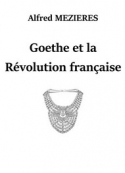 Alfred Mezieres: Goethe et la Révolution française