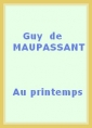 Guy de Maupassant: Au printemps