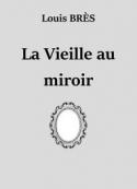 Louis Brès: La Vieille au miroir