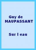 Guy de Maupassant: Sur l' eau
