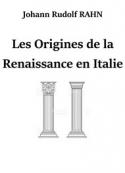 Johann rudolf Rahn: Les Origines de la Renaissance en Italie
