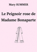 Mary Summer: Le Peignoir rose de Madame Bonaparte