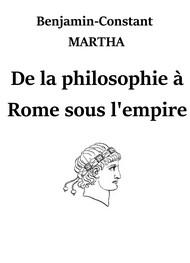 Benjamin constant Martha - De la philosophie à Rome sous l'empire