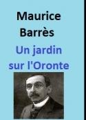 Maurice Barrès: Un jardin sur l'Oronte