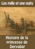Les 1001 nuits: Histoire de la princesse de Deryabar