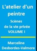 Marceline Desbordes valmore: L'atelier d'un peintre, Tome I