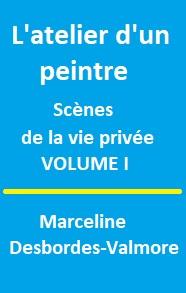 Marceline Desbordes valmore - L'atelier d'un peintre, Tome I