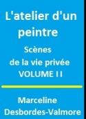 Marceline Desbordes valmore: L'atelier d'un peintre, Tome II