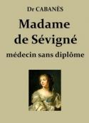 Augustin Cabanès: Mme de Sévigné, médecin sans diplôme