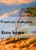 Friedrich Nietzsche: Ecce homo