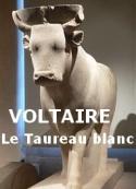 Voltaire: Le Taureau blanc