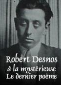 Robert Desnos: Poèmes-à la mystérieuse-Le dernier poème