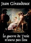 Jean Giraudoux: la guerre de Troie n'aura pas lieu