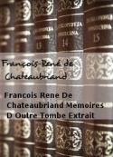 François-René de Chateaubriand: Francois Rene De Chateaubriand Memoires D Outre Tombe Extrait