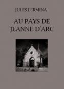 Jules Lermina: Au pays de Jeanne d'Arc