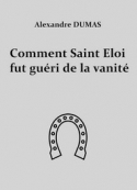 Alexandre Dumas: Comment Saint Eloi fur guéri de la vanité