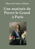 Emile marco de Sainte hilaire: Une matinée de Pierre le Grand à Par
