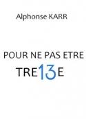 Alphonse Karr: Pour ne pas être treize