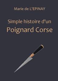 Marie de L'Epinay  - Simple histoire d'un poignard corse
