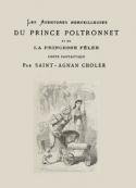 Saint-Agnan Choler: Les Aventures merveilleuses du prince Poltronet et de la princesse Fêlée