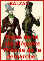 Honoré de Balzac - Le Traité de la vie élégante suivi de la Théorie de la démarche