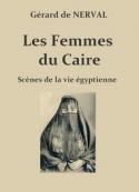 Gérard de Nerval: Les Femmes du Caire, scènes de la vie égyptienne
