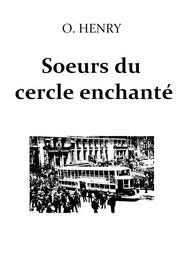 O.henry - Soeurs du cercle enchanté