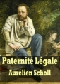 Aurelien Scholl: Paternité Légale