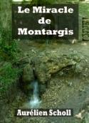 Aurelien Scholl: Le Miracle de Montargis