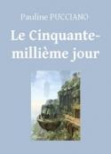 Pauline Pucciano: Le Cinquante-millième jour