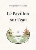 théophile gautier: Le Pavillon sur l'eau