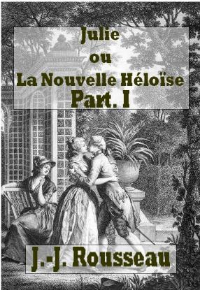 Jean jacques Rousseau  - la nouvelle héloïse (1) (livres 1 à 3)