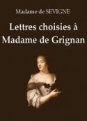 Madame de  Sévigné: Lettres choisies à Madame de Grignan (Première partie)